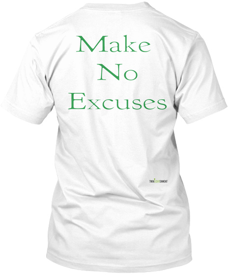 Make  No Excuses White T-Shirt Back