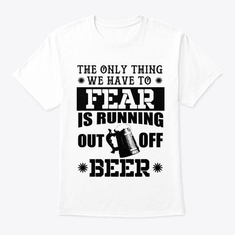 Fear No Beer White T-Shirt Front