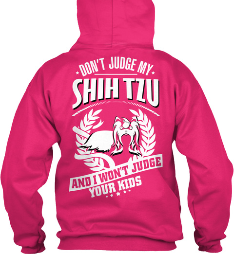Don't Judge My Shih Tzu And I Won't Judge Your Kids Heliconia T-Shirt Back