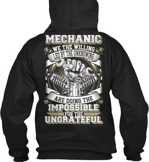 Mechanic We The Willing Led By The Unknowning Are Doing The Impossible For The Ungrateful Black T-Shirt Back