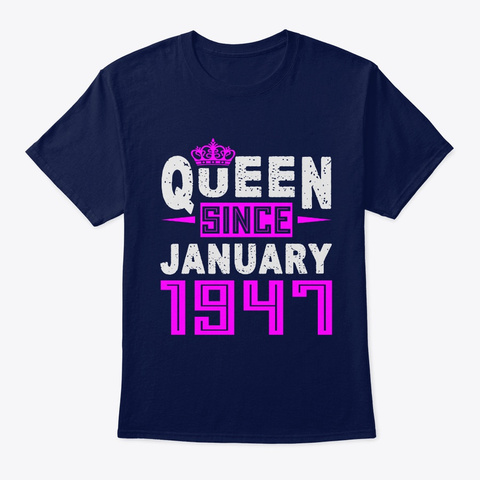 Queen Since January 1947 Birthday Gift Navy T-Shirt Front