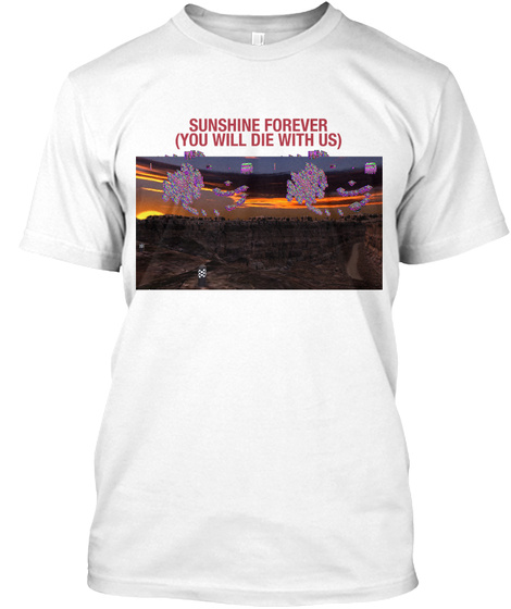 Sunshine Forever (You Will Die With Us) White T-Shirt Front