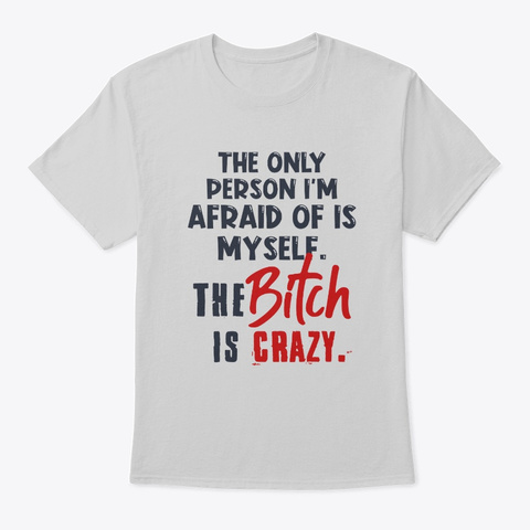 The Only Person I'm Afraid Of Is Myself Light Steel T-Shirt Front
