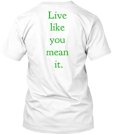 Live  Like  You  Mean  It. White T-Shirt Back