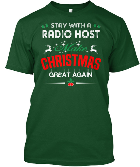 Stay With A Radio Host Make Christmas Great Again Deep Forest T-Shirt Front