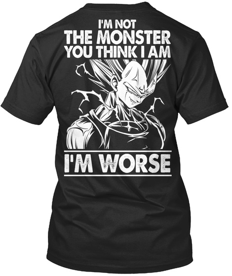 Na I'm Not The Monster You Think I Am In Worse Black T-Shirt Back