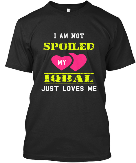 I Am Not Spoiled My Iqbal Just Loves Me Black T-Shirt Front