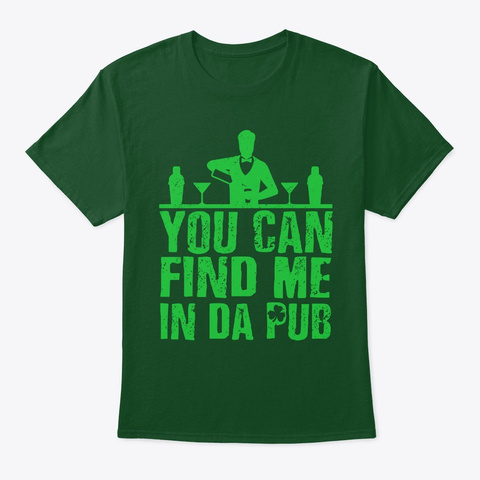 You Can Find Me In Da Pub  Deep Forest T-Shirt Front