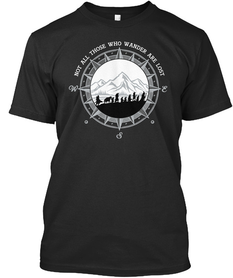 Not All Those Who Wander Are Lost W E S  Black T-Shirt Front