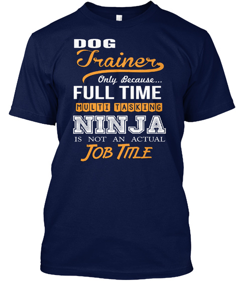 Dog Trainer Full Time  Navy T-Shirt Front