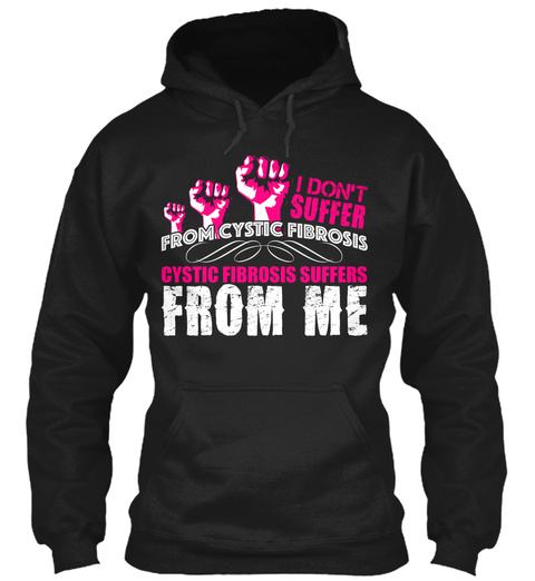 I Donot Suffer From Cystic Fibrosis Cystic Fibrosis Suffer From Me Black Sweatshirt Front