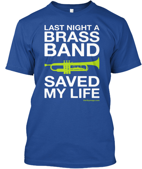 Last Night A Brass Band Saved My Life Deep Royal T-Shirt Front
