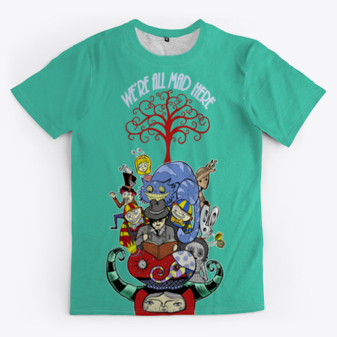 We're All Made Here Wonderland Art Shirt Aqua T-Shirt Front