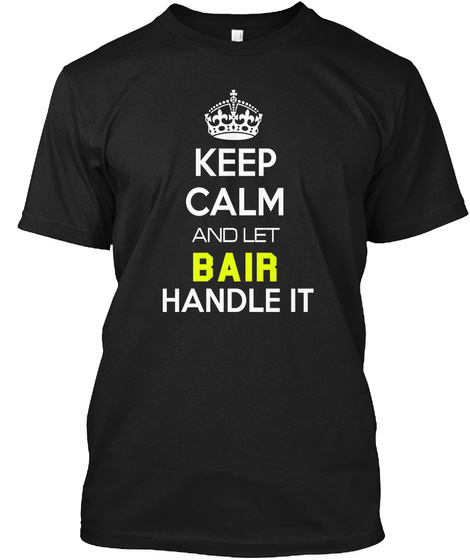 Keep Calm And Let Bair Handle It Black T-Shirt Front