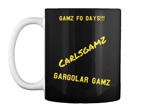 Gamz Fo Days!!! Carlsgamz Gargolar Gamz Black Mug Front