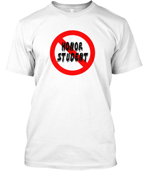 Not An Honor Student T Shirt White T-Shirt Front