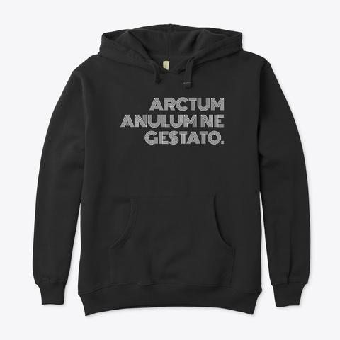 Arctum Anulum Ne Gestato. Black T-Shirt Front