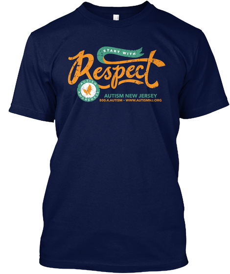 Start With Respect Autism New Jersey Autism Awareness 800 4 Autism Www.Autismnj.Org Navy T-Shirt Front