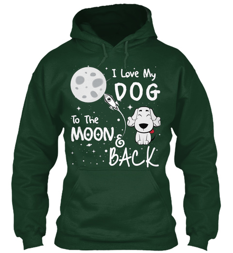 I Love My Dog To The Moon & Back Forest Green T-Shirt Front