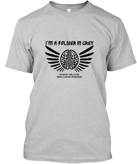 I'm A Soldier In Grey Support The Cause  Brain Cancer Awareness Light Steel T-Shirt Front