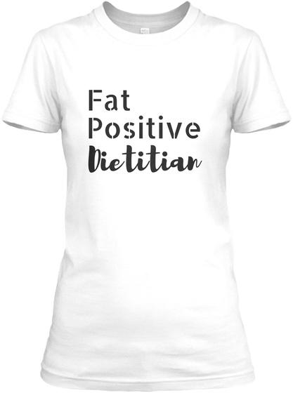 Fat Positive Dietitian White Women's T-Shirt Front