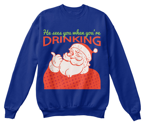 He Sees You When You're Drinking Deep Royal  Sweatshirt Front