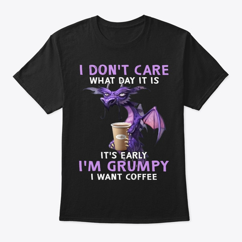 Dragons I Don't Care What Day It Is Black T-Shirt Front