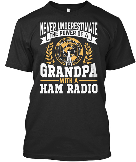 Never Underestimate The Power Of A Grandpa With A Ham Radio Black T-Shirt Front