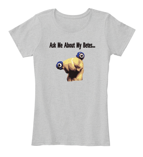 Ask Me About My Betes... Light Heather Grey Women's T-Shirt Front