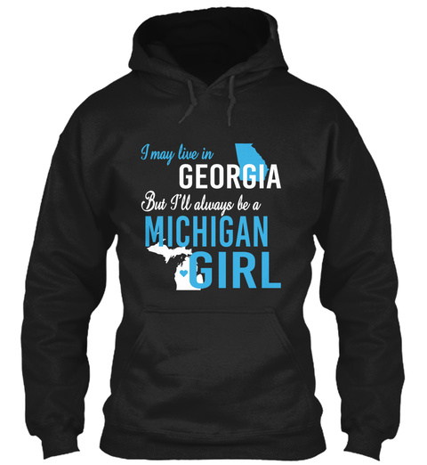 I May Live In Georgia But Always Be A Michigan Girl  Black T-Shirt Front