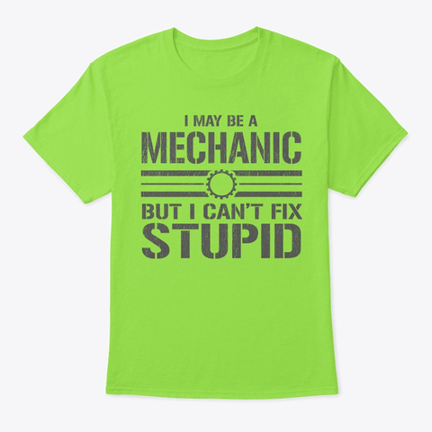 I May Be A Mechanic.... Shirt  Lime T-Shirt Front