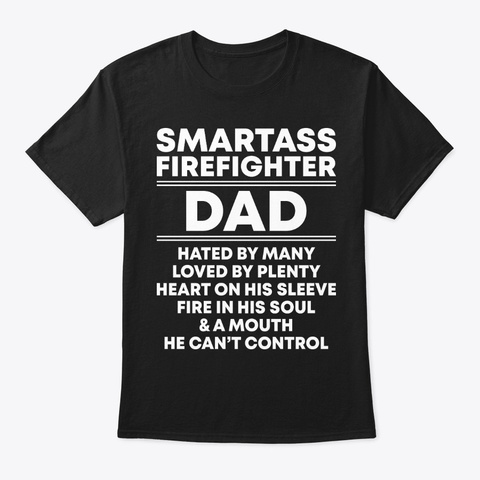 Smartass Firefighter Dad Shirt Black T-Shirt Front