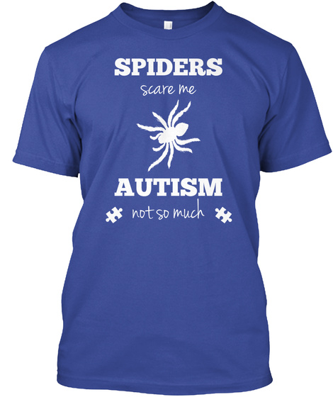 Spiders Scare Me Autism Not So Much Deep Royal T-Shirt Front