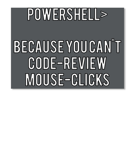 Powershell>  Because You Can't Code Review Mouse Clicks Dk Grey T-Shirt Front