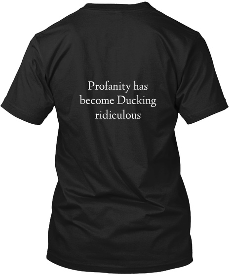 Profanity Has Become Ducking Ridiculous Black T-Shirt Back