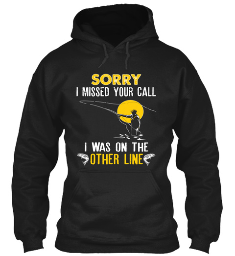 Sorry I Missed Your Call I Was On The Other Line  Black T-Shirt Front