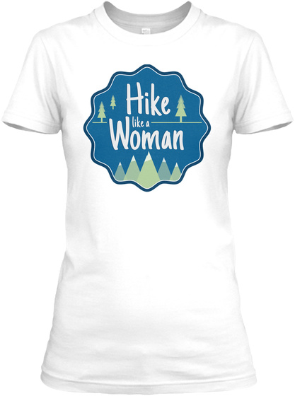 Hike Like A Woman White T-Shirt Front