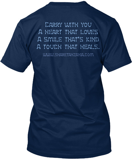 Carry With You A Heart That Loves A Smile That's Kind A Touch That Heals Www.Sharetanzania.Com Navy T-Shirt Back