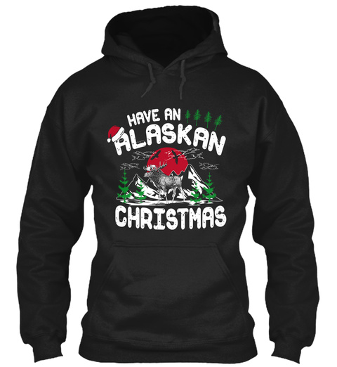 Have An Alaskan Christmas Black Sweatshirt Front