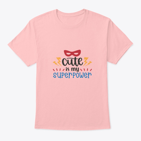 Cute Is My Super Power Pale Pink T-Shirt Front