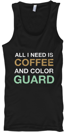All I Need Is Coffee And Color Guard Black T-Shirt Front