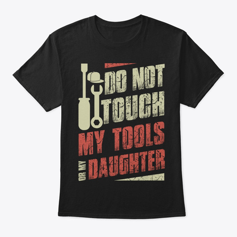 Touch Truckers Tools  Daughter  Shirt Black T-Shirt Front