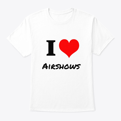 I Love Airshow  Blanc White T-Shirt Front