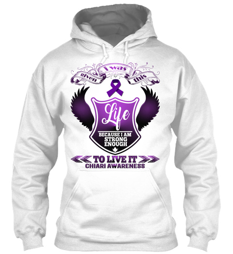 I Was Given This Life Because I Am Strong Enough To Live It Chiari Awareness White T-Shirt Front