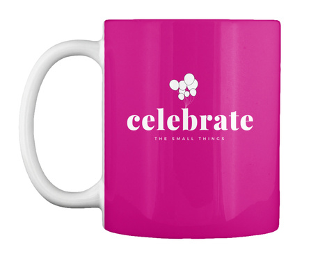 11oz. Mug   Celebrate The Small Things Magenta Mug Front