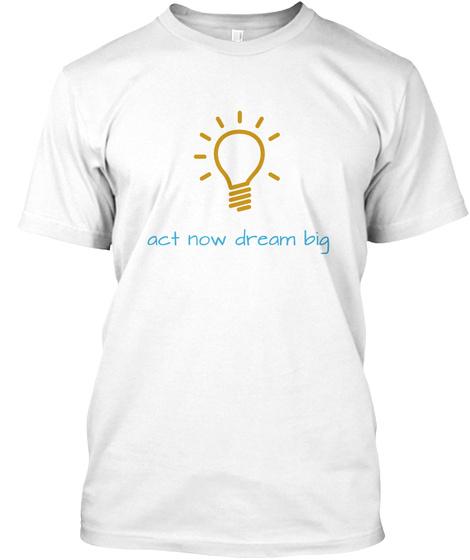 Act Now Dream Big White Camiseta Front