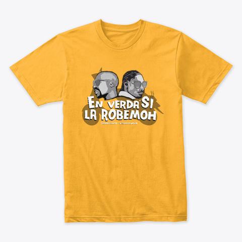 En Verda Si La Robemoh   Original Version Gold T-Shirt Front