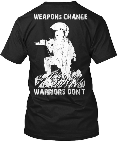 Weapons Change Warriors Don't Black T-Shirt Back