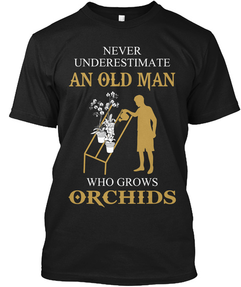 Never Underestimate An Old Man Who Grows Orchids  Black T-Shirt Front