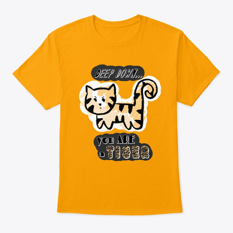Deep Down... You Are A Tiger! Gold T-Shirt Front